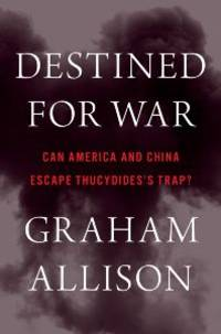 Destined for War: Can America and China Escape...