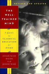 image of The Well-Trained Mind: A Guide to Classical Education at Home, Revised and Updated Edition