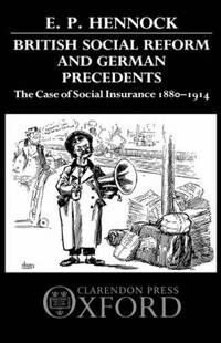 British Social Reform and German Precedents. The Case of Social Insurance 1880-1914