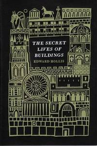 The Secret Lives of Buildings: From the Ruins of the Parthenon to the Vegas Stri