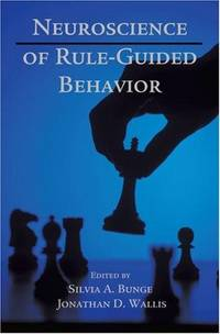 Neuroscience of Rule Guided Behavior by Silvia A Bunge and Jonathan D Wallis (Edited by) - Hardcover - 2008 - from MB Books and Biblio.co.uk