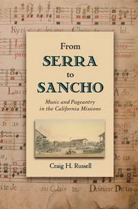 From Serra to Sancho: Music and Pageantry in the California Missions (Currents in Latin American...