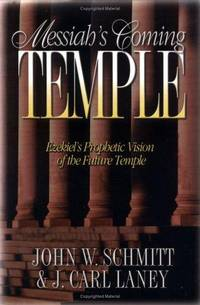 Messiah's Coming Temple; Ezekiel's Prophetic Vision of the Future Temple