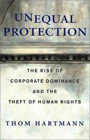 Unequal Protection: The Rise of Corporate Dominance and the Theft of Human Rights. SIGNED