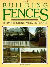 Building Fences of Wood, Stone, Metal, & Plants: Making Fence with Wood, Metal, Stone and Living Plants
