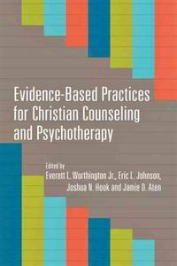 Evidence-Based Practices for Christian Counseling and Psychotherapy (Christian Association for...
