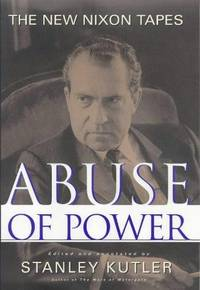 Abuse of Power by  Stanley Kutler - First  - 1997 - from Joe Hagood- Books  and Biblio.co.uk