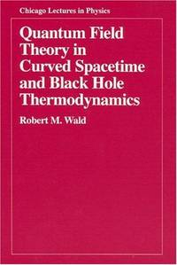 Quantum Field Theory in Curved Spacetime and Black Hole Thermodynamics (Chicago