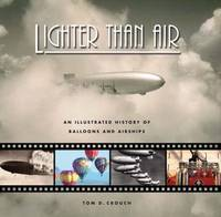Lighter Than Air: An Illustrated History of Balloons and Airships