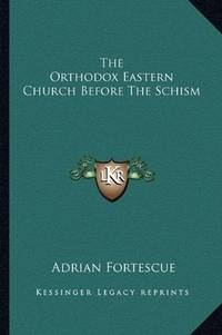 The Orthodox Eastern Church Before The Schism
