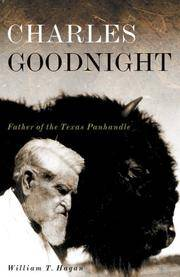 CHARLES GOODNIGHT. Father of the Texas Panhandle.
