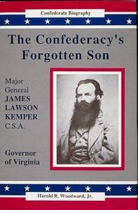 The Confederacy's Forgotten Son : Major General James Lawson Kemper, C.S.A. (Confederate Biography)