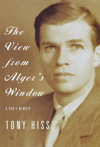 The View from Alger's Window: A Son's Memoir Hiss, Tony