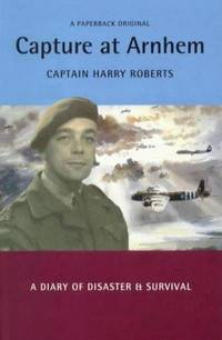 CAPTURE AT ARNHEM - A Diary of Disaster & Survival