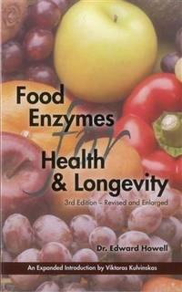 FOOD ENZYMES FOR HEALTH & LONGEVITY: 3rd Edition--Revised & Enlarged