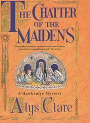 THE CHATTER OF MAIDENS by ALYS CLARE - First Edition - from Picaresque Books & Galerie Fantoosh (SKU: 233)