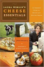 Laura Werlin's Cheese Essentials: An Insiders Guide to Buying and Serving Cheese (With 50 recipes)