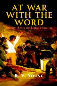 At War with the Word Literary Theory and Liberal Education
