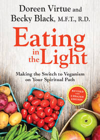 EATING IN THE LIGHT: Making The Switch To Vegetarianism On Your Spiritual Path (revised)