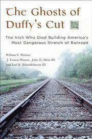 The Ghosts of Duffy's Cut: The Irish Who Died Building America's Most Dangerous Stretch of...