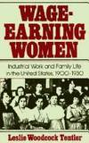 Wage-Earning Women: Industrial Work and Family Life in the United States 1900-1930