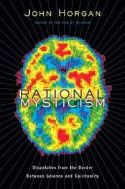 RATIONAL MYSTICISM: DISPATCHES FROM THE BORDER BETWEEN SCIENCE AND SPIRITUALITY by  John Horgan - Hardcover - 2003 - from Ray Boas, Bookseller and Biblio.com