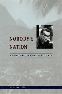 Nobody's Nation: Reading Derek Walcott.