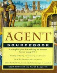 Agent Sourcebook: a Complete Guide to Desktop, Internet, and Intranet Agents