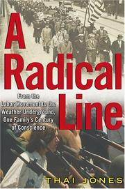 A Radical Line: From the Labor Movement to the Weather Underground, One Family's Century of Conscience Jones, Thai