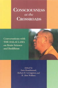 Consciousness at the Crossroads Conversations with the Dalai Lama on Brainscience and Buddhism