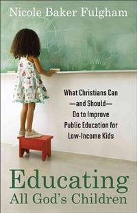 Educating All Gods Children: What Christians Can--And Should--Do To Improve P