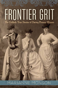 Frontier Grit The Unlikely Stories of Daring Pioneer Women