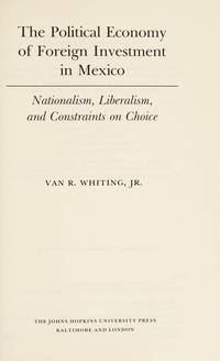 THE POLITICAL ECONOMY OF FOREIGN INVESTMENT IN MEXICO. NATIONALISM,  LIBERALISM, AND CONSTRAINTS ON CHOICE.
