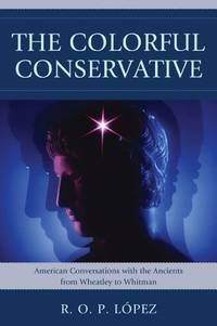 The Colorful Conservative: American Conversations with the Ancients from Wheatley to Whitman