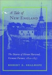 A Tale of New England: The Diaries of Hiram Harwood, Vermont Farmer, 1810-1837. [1st hardcover].