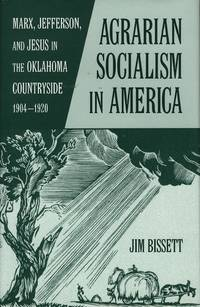 Agrarian Socialism in America: Marx, Jefferson, and Jesus in the Oklahoma Countryside, 1904-1920