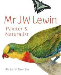 Mr JW Lewin: Painter & Naturalist