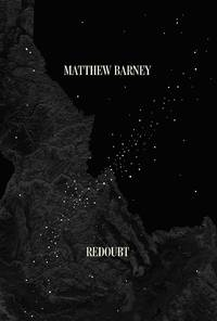 MATTHEW BARNEY: REDOUBT. Published in conjunction with the exhibition organized by the Yale...