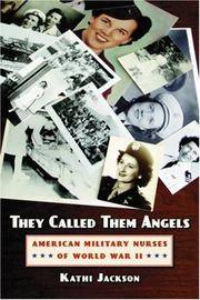 They Called Them Angels: American Military Nurses of World War II. [paperback].