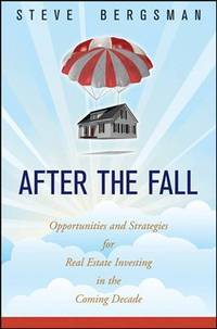 After the Fall: Opportunitites and Strategies for Real Estate Investing in the Coming Decade
