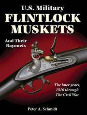 U.s. Military Flintlock Muskets And Their Bayonets: The Later Years, 1816 Through The Civil War