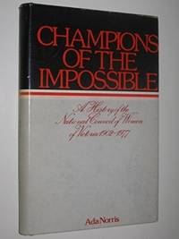 Champions of the Impossible : A History of the National Council of Women of Victoria 1902-1977