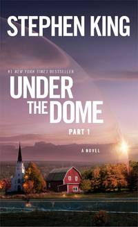 Under the Dome: Part 1: A Novel by King, Stephen