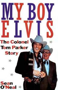 MY BOY ELVIS (THE COLONEL TOM PARKER STORY) by SEAN O'NEAL - Hardcover - HARDBOUND - 1998 - from Moody Books, Inc (SKU: ML11/12/143)
