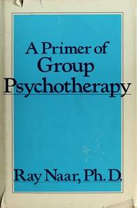 A Primer of Group Psychotherapy by  Ray Naar - Hardcover - 1982 - from The John Bale Books LLC (SKU: 55867a)