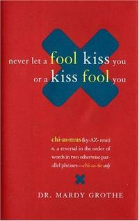 Never Let a Fool Kiss You or a Kiss Fool You : Chiasmus and a World of Quotations That Say What...