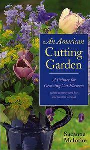 American Cutting Garden - A Primer For Growing Cut Flowers Where Summers Are Hot And Winters Are Cold