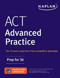 ACT Advanced Practice: Prep for 36 (Kaplan Test Prep)