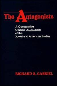 The Antagonists: a Comparative Combat Assessment of the Soviet and American Soldier by  Richard A Gabriel - First Edition - 1984 - from Everybody's Bookstore and Biblio.com