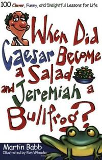 When Did Caesar Become a Salad and Jeremiah a Bullfrog?: 100 Clever, Funny, and Insightful...